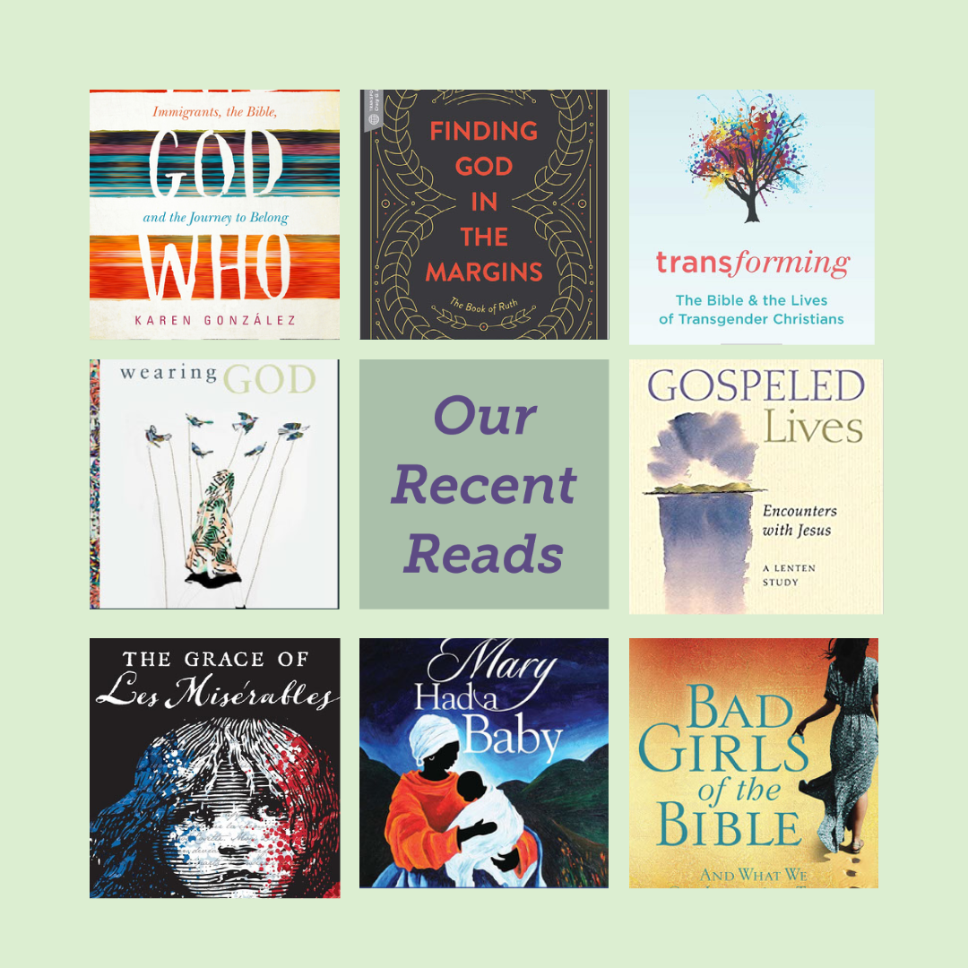 "grid of book covers of The God Who Sees, Finding God in the Margins, Transforming, Wearing God, Gospeled Lives, The Grace of Les Mis, Mary Had a Baby, and Bad Girls of the Bible, center square says ""Our Recent Reads"""