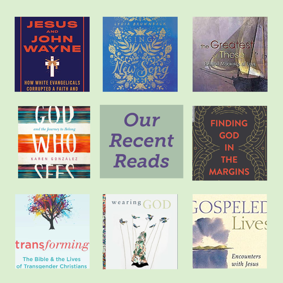 """a grid of cropped book cover images on a green background including Jesus and John Wayne, Sing a New Song, The Greatest of These, The God Who Sees, Finding God in the Margins, Transforming, Wearing God, and Gospeled Lives. The center square says """"Our Recent Reads"""" in purple on darker green background"""